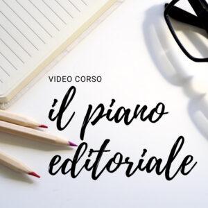 Video corso - il piano editoriale how to, ovvero come costruire il proprio piano editoriale professionale